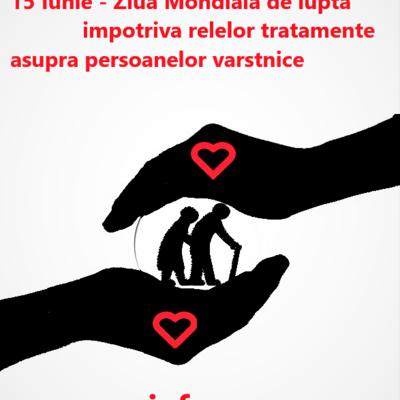 15 Iunie - Ziua Mondiala de lupta impotriva relelor tratamente asupra persoanelor varstnice