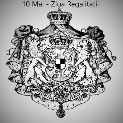 10 Mai - Ziua Regalitatii
