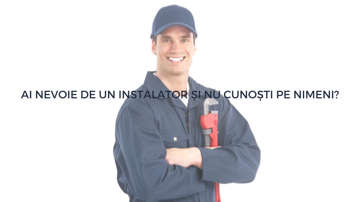 Ai nevoie de un instalator Și nu cunoȘti pe nimeni